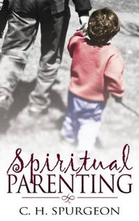 Spiritual Parenting by Charles H. Spurgeon - Paperback - from Discover Books (SKU: 3377384913)