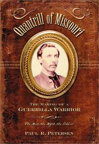 QUANTRILL OF MISSOURI: The Making of a Guerrilla Warrior--The Man, the Myth, the Soldier