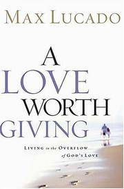 A Love Worth Giving - Living in the Overflow of God's Love