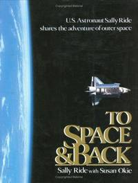 TO SPACE & BACK: U.S. Astronaut Sally Ride Shares the Adventure of Outer Space