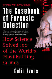 Casebook of Forensic Detection : How Science Solved 100 of the World's Most Baffling Crimes by  Colin Evans  - Paperback  - from Better World Books  (SKU: GRP74772362)