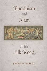 Buddhism and Islam on the Silk Road