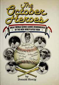 THE OCTOBER HEROES: GREAT WORLD SERIES GAMES REMEMBERED BY THE MEN WHO PLAYED THEM