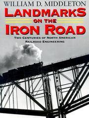 Landmarks on the Iron Road: Two Centuries of North American Railroad Engineering (Railroads Past and Present) by William D. Middleton; William D. Middleton - 1st Printing - 1999 - from DBookmahn's Used and Rare Military Books and Biblio.co.nz