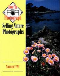 Selling Nature Photographs by  Norbert Wu - Paperback - 1997 - from M Hofferber Books and Biblio.com