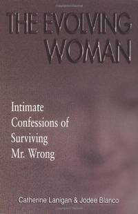 The Evolving Woman : Intimate Confessions of Surviving Mr. Wrong
