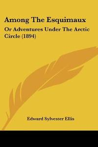 image of Among The Esquimaux: Or Adventures Under The Arctic Circle (1894)