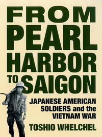 From Pearl Harbor to Saigon  Japanese American Soldiers and the Vietnam War