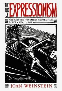 The End of Expressionism: Art and the November Revolution in Germany, 1918-19