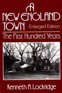 A New England Town: The First Hundred Years : Dedham, Massachusetts, 1636-1736 (Enlarged Edition)