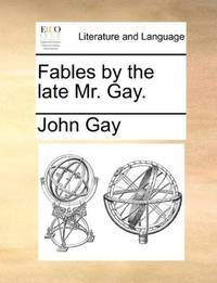 image of Fables by the late Mr. Gay