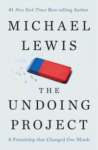 The Undoing Project: A Friendship That Changed Our Minds. [1st U.S. hardcover].
