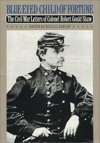 BLUE-EYED CHILD OF FORTUNE: THE CIVIL WAR LETTERS OF COLONEL ROBERT GOULD SHAW by Robert Gould Shaw - Hardcover - 1992 - from Atlanta Vintage Books and Biblio.com