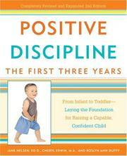image of Positive Discipline - The First Three Years : From Infant to Toddler - Laying the Foundation for Raising a Capable, Confident Child
