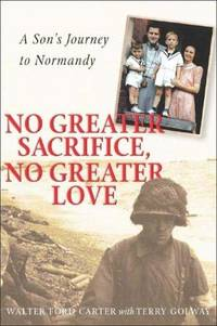 No Greater Sacrifice, No Greater Love: A Son's Journey to Normandy