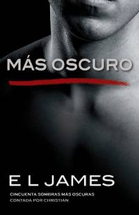 image of M�s oscuro: Cincuenta sombras m�s oscuras contada por Christian (Fifty Shades of Grey Series) (Spanish Edition)