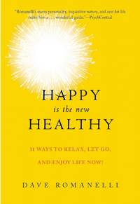 HAPPY IS THE NEW HEALTHY: 31 Ways To Relax, Let Go & Enjoyg Life NOW!