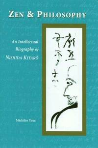 Zen & Philosophy: An Intellectual Biography of Nishida Kitaro