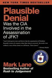 Plausible Denial: Was the CIA Involved in the Assassination of JFK? by Mark Lane - Paperback - 1 - 2011-11-01 - from Ergodebooks and Biblio.com