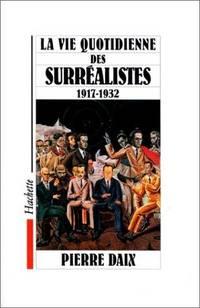 La vie quotidienne des surrealistes, 1917-1932