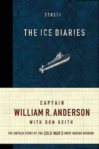 The Ice Diaries:The Untold Story of the Cold War's Most Daring Mission