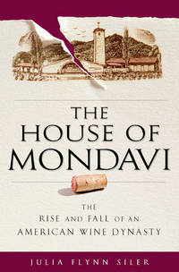 House of Mondavi : The Rise and Fall of an American Wine Dynasty by  Julia Flynn Siler  - Hardcover  - from Better World Books  (SKU: 3776757-6)