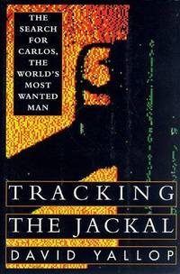 Tracking the Jackal : the Search For Carlos, the World's Most Wanted Man