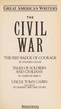 The Civil War: Great American Writers: The Red Badge of Courage, Tales of Civilians and Soldiers, Uncle Tom\'s Cabin