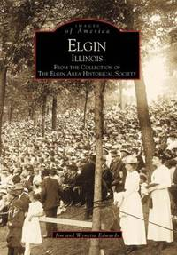 Elgin Illinois: From the Collection of The Elgin Area Historical Society (Images of America)
