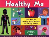 Healthy Me: Fun Ways to Develop Good Health and Safety Habits O'Brien-Palmer, Michelle