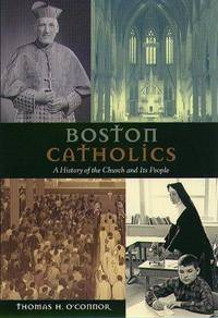 Boston Catholics: A History of the Church & Its People. [author SIGNED, 1st hardcover].