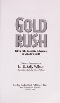 Gold Rush : Reliving the Klondike Adventure in Canada's North