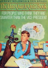 The Dan Quayle Quiz Book : For People Who Think They are Smarter Than the Vice President