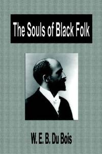 The Souls of Black Folk by W. E. B. Du Bois - 2007