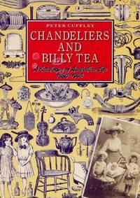 Chandeliers and Billy Tea : A Catalogue of Australian Life 1880-1940