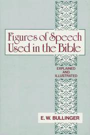 Figures Of Speech Used In the Bible by W, Bullinger- E