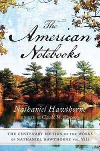 image of CENTENARY ED WORKS NATHANIEL HAWTHORNE: VOL. VIII, THE AMERICAN NOTEBOOKS (Centenary Edition of the Works of Nathaniel Hawthorne)