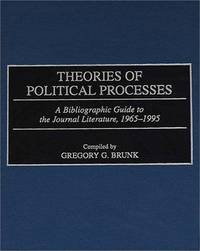 THEORIES OF POLITICAL PROCESSES: A BIBLIOGRAPHIC GUIDE TO THE JOURNAL LITERATURE, 1965-1995