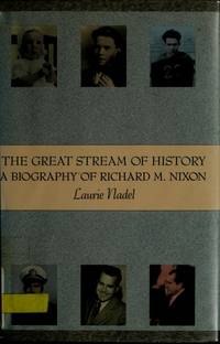 THE GREAT STREAM OF HISTORY: A BIOGRAPHY OF RICHARD M. NIXON by  Laurie Nadel - First Edition - 1991 - from Folded Corner Books (SKU: 014662)