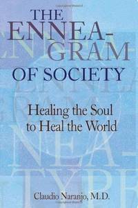 The Enneagram of Society: Healing the Soul to Heal the World (Consciousness Classics) by Claudio Naranjo MD - Paperback - 1st - 2004 - from First Landing Books & Art and Biblio.co.uk