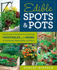 Edible Spots and Pots: Small-Space Gardens for Growing Vegetables and Herbs in Containers, Raised...