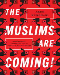 image of The Muslims are Coming!: Islamophobia, Extermism, and the Domestic War On Terror