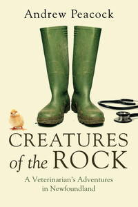 Creatures of the Rock: Animal Tales from a Newfoundland Vet