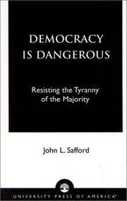 Democracy is Dangerous: Resisting the Tyranny of the Majority [Paperback] Safford, John L