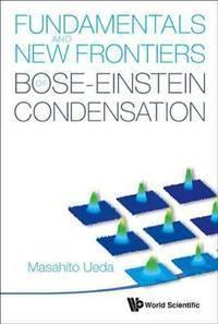Fundamentals and New Frontiers Of Bose-einstein Condensation