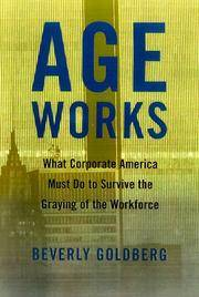 Age Works: What Corporate America Must Do to Survive the Graying of the Workforce by  Beverly Goldberg - from Books and More by the Rowe (SKU: 3-3H0684857596)