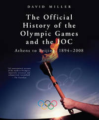 The Official History of the Olympic Games and the IOC: From Athens to Beijing, 1894 2008...