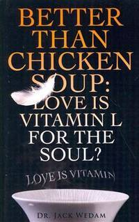 Better Than Chicken Soup:  Love is Vitamin L for the Soul