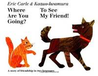 WHERE ARE YOU GOING? TO SEE MY FRIEND!  A Story of Friendship in Two  Languages.