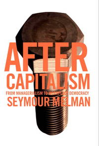 After Capitalism from Managerialism to Workplace Democracy